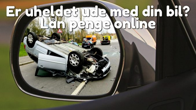 Er uheldet ude med din bil? Lån penge online